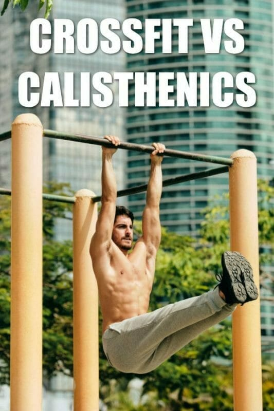Crossfit vs Calisthenics – The Best Is Your Choice